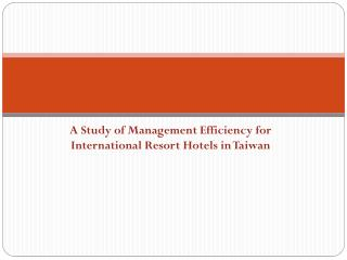 A Study of Management Efficiency for International Resort Hotels in Taiwan