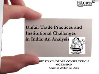 Unfair  Trade Practices  and Institutional Challenges in  India: An Analysis