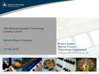 The Detector Systems Technology Gateway  Centre Particle Physics Seminar 10 Feb 2010