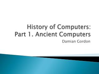 History of Computers: Part 1. Ancient Computers