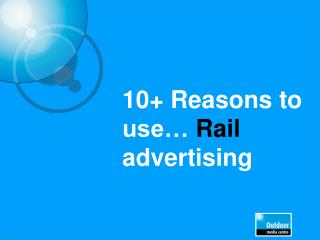 10+ Reasons to use�  Rail advertising