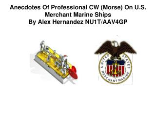 Anecdotes Of Professional CW  (Morse) On U.S. Merchant Marine Ships By Alex Hernandez NU1T/AAV4GP
