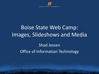 Boise State Web Camp: Images, Slideshows and Media