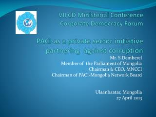 VII CD Ministerial Conference Corporate Democracy Forum PACI-as a private sector initiative partnering  against corrupt