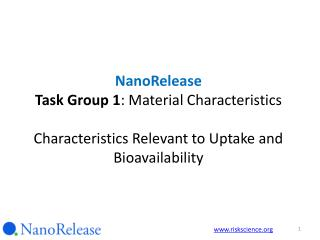 NanoRelease Task Group 1 : Material Characteristics Characteristics Relevant to Uptake and Bioavailability