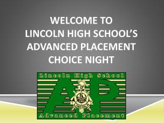 Welcome to  Lincoln High School�s  Advanced Placement  Choice Night