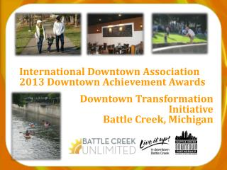 International Downtown Association 2013 Downtown Achievement Awards Downtown Transformation  Initiative  Battle Creek,