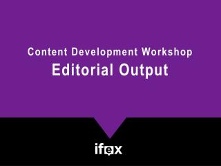 Content Development Workshop Editorial Output