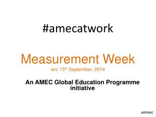#amecatwork Measurement Week w/c 15 th  September, 2014