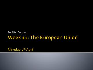 Week  11: The European Union Monday  4 th  April