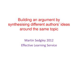 Building an argument by  synthesising different authors' ideas  around the same topic