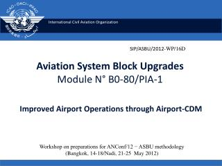 Aviation System Block Upgrades Module N° B0-80/PIA-1 Improved Airport Operations through Airport-CDM