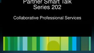 Partner Smart Talk Series 202 Collaborative Professional Services