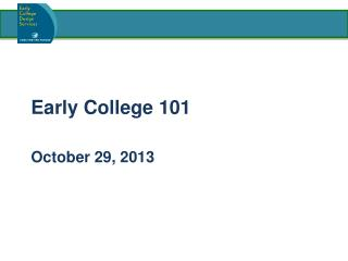 Early College 101 October 29, 2013