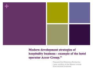 Modern development strategies of hospitality business  : example  of the hotel operator Accor Group.""