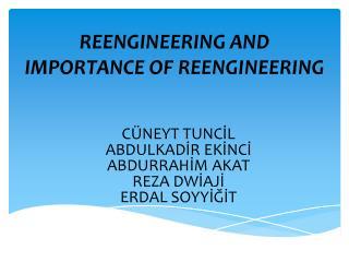 REENGINEERING AND IMPORTANCE OF REENGINEERING