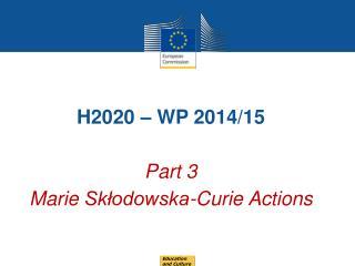 H2020 – WP 2014/15 Part 3  Marie  Skłodowska -Curie  Actions