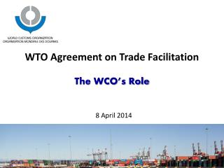 WTO Agreement on Trade Facilitation The WCO's Role