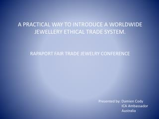 A PRACTICAL WAY TO INTRODUCE A WORLDWIDE JEWELLERY ETHICAL TRADE SYSTEM.