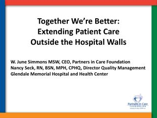 Together We're Better: Extending Patient Care  Outside the Hospital Walls