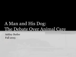 A Man and His Dog:  The Debate Over Animal Care
