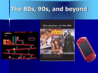 The 80s, 90s, and beyond