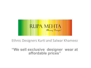 Ethnic Designers Kurti and Salwar Khameez �We sell exclusive  designer  wear at  affordable prices�