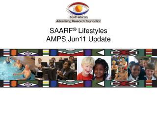 SAARF ®  Lifestyles AMPS  Jun11  Update