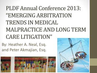 "PLDF Annual Conference 2013: ""EMERGING ARBITRATION TRENDS IN MEDICAL MALPRACTICE AND LONG TERM CARE LITIGATION"""