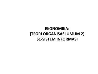 EKONOMIKA: (TEORI ORGANISASI UMUM 2) S1-SISTEM INFORMASI