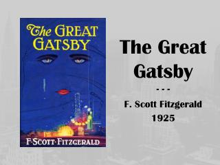 The Great Gatsby - - - F. Scott Fitzgerald 1925