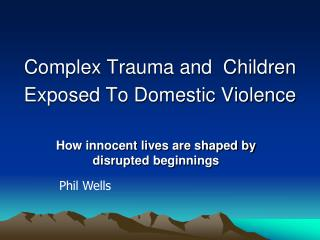 Complex Trauma and  Children Exposed To Domestic Violence