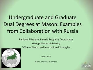 Undergraduate and Graduate Dual Degrees at Mason: Examples from Collaboration  with  Russia