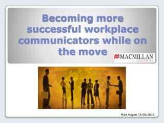 Becoming more successful workplace communicators while  on  the move