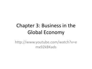 Chapter 3: Business in the  Global Economy