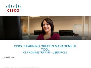 CISCO LEARNING CREDITS MANAGEMENT TOOL CLP ADMINISTRATOR – USER ROLE