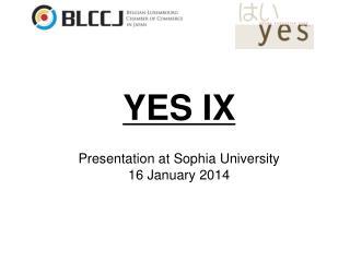 YES IX Presentation at Sophia University  16 January 2014