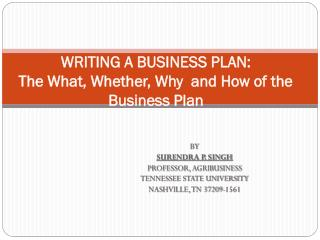 WRITING A BUSINESS PLAN: The What, Whether, Why  and How of the Business Plan