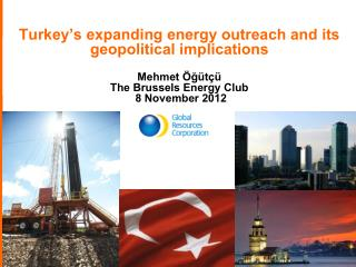 Turkey ' s expanding energy outreach and its geopolitical implications  Mehmet Öğütçü The Brussels Energy Club  8