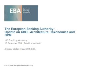 The European Banking Authority: Update on XBRL Architecture, Taxonomies and  DPM
