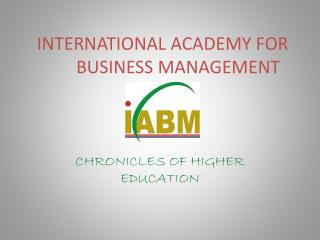 INTERNATIONAL ACADEMY FOR         BUSINESS MANAGEMENT