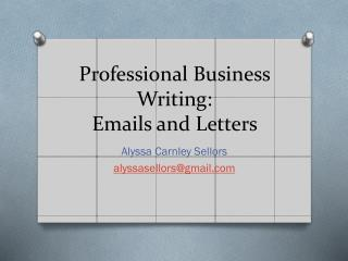 Professional Business Writing:  Emails and Letters