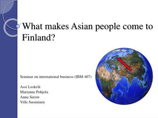 What makes Asian people come to Finland?