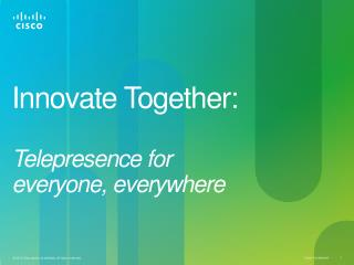 Innovate Together: Telepresence  for  everyone, everywhere