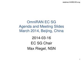OmniRAN EC SG  Agenda and Meeting Slides March 2014, Beijing, China