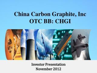 China Carbon Graphite, Inc OTC BB: CHGI