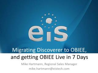 Migrating Discoverer  to OBIEE,  and getting OBIEE Live in 7 Days