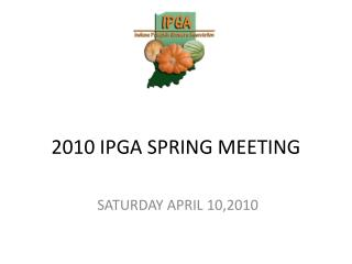 2010 IPGA SPRING MEETING