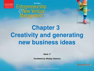 Chapter 3 Creativity and generating new business ideas Week  17 Facilitated by Wesley Clarence