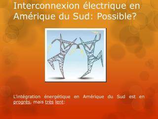 Interconnexion électrique en Amérique du Sud: Possible?